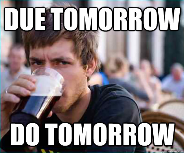 Due Tomorrow Do Tomorrow - Due Tomorrow Do Tomorrow  Lazy College Senior
