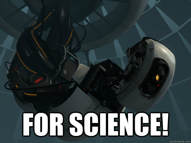 for science!  GLaDOS