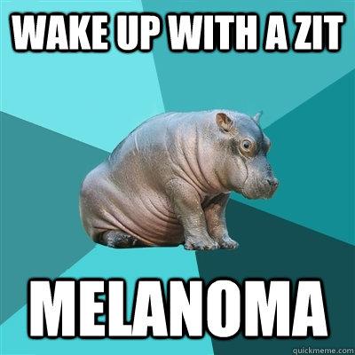 Wake up with a zit melanoma