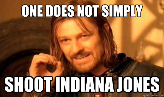 One Does Not Simply Shoot indiana Jones - One Does Not Simply Shoot indiana Jones  Boromir