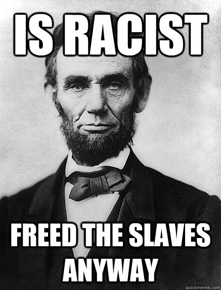 Is Racist Freed The slaves anyway