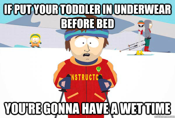 If put your toddler in underwear before bed You're gonna have a wet time - If put your toddler in underwear before bed You're gonna have a wet time  Super Cool Ski Instructor