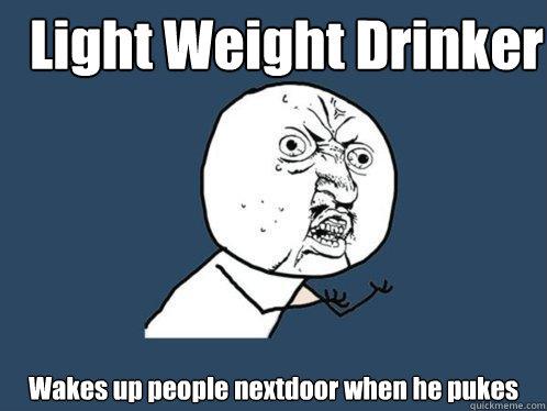 Light Weight Drinker Wakes Up People Nextdoor When He Pukes Y U No