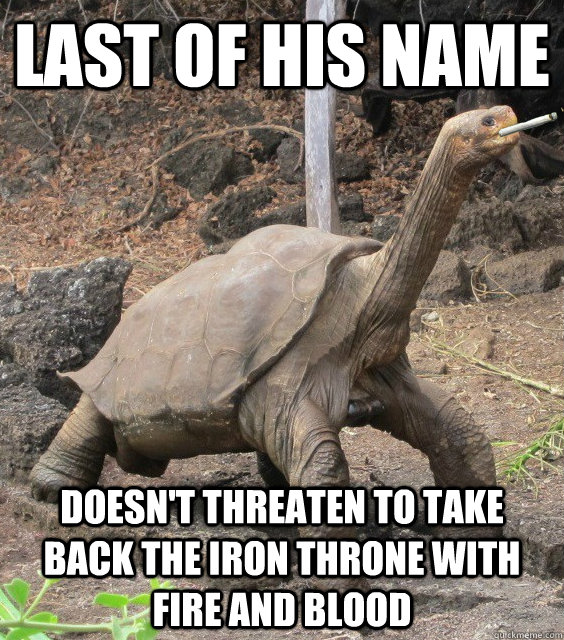 Last of his name doesn't threaten to take back the iron throne with fire and blood