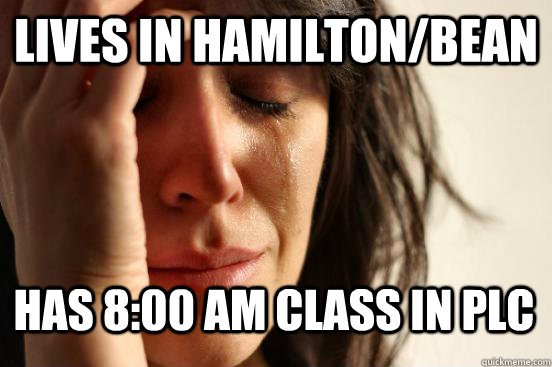 Lives in Hamilton/Bean Has 8:00 AM class in PLC