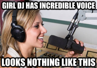 GIRL DJ HAS INCREDIBLE VOICE LOOKS NOTHING LIKE THIS - GIRL DJ HAS INCREDIBLE VOICE LOOKS NOTHING LIKE THIS  scumbag radio dj