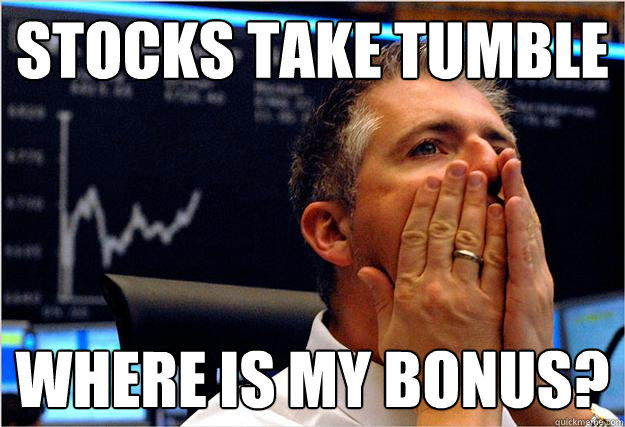 30cbce95fedb00d904e3373bd49aa5dbbcbd5ec1e37f1d57f4f13c269429227e stocks take tumble where is my bonus? stock gasp trader quickmeme