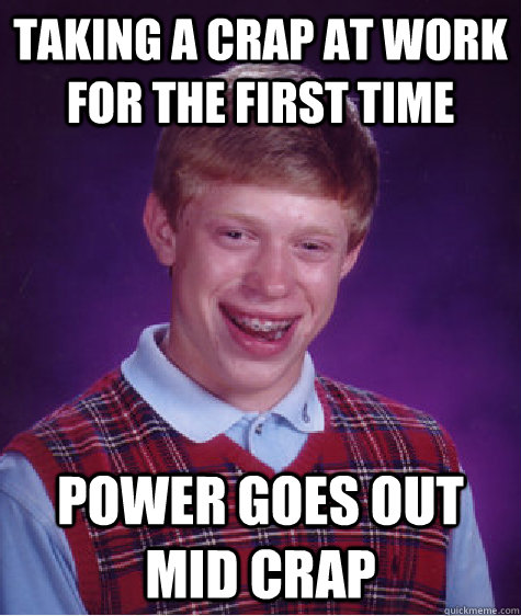 Taking a crap at work for the first time Power goes out mid crap - Taking a crap at work for the first time Power goes out mid crap  Bad Luck Brian