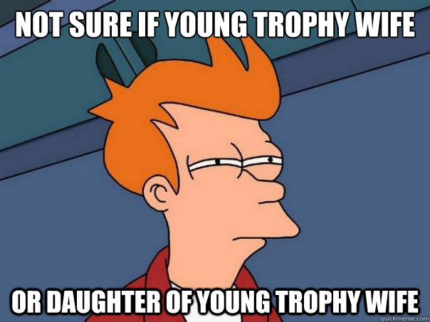 Not sure if young trophy wife Or daughter of young trophy wife - Not sure if young trophy wife Or daughter of young trophy wife  Futurama Fry