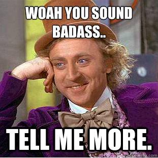 Woah Meme Woah you sound badass