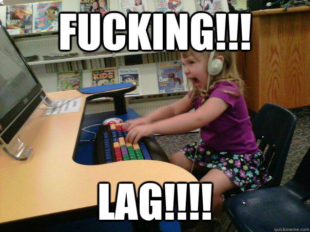 FUCKINg!!! lag!!!! - FUCKINg!!! lag!!!!  Raging Gamer Girl