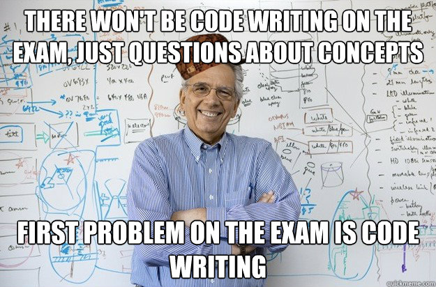 there won't be code writing on the exam, just questions about concepts first problem on the exam is code writing