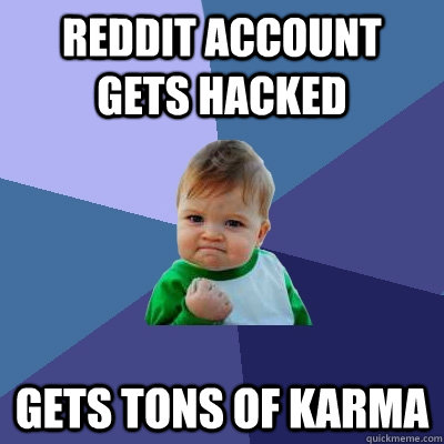 Reddit account gets hacked Gets tons of Karma - Reddit account gets hacked Gets tons of Karma  Success Kid