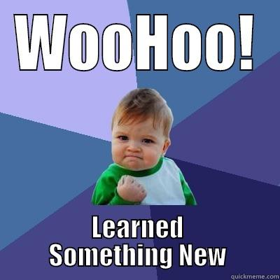 Learn Something New - WOOHOO! LEARNED SOMETHING NEW Success Kid
