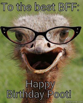 Birthday shoutout - TO THE BEST BFF:  HAPPY BIRTHDAY POOT!  Judgmental Bookseller Ostrich