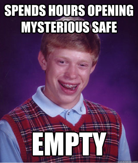 Spends hours opening mysterious safe Empty - Spends hours opening mysterious safe Empty  Bad Luck Brian