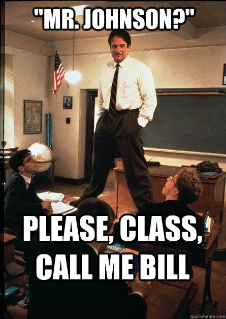 Mr Johnson Please Cl Call Me Bill