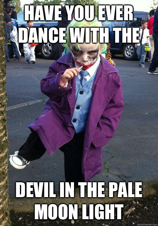 Have you ever  dance with the  devil in the pale moon light  - Have you ever  dance with the  devil in the pale moon light   Joker kid