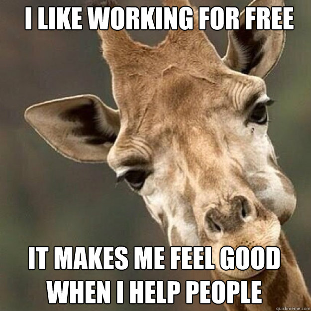 I like working for free It makes me feel good when i help people - I like working for free It mak