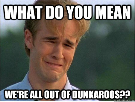 What do you mean we're all out of dunkaroos?? - What do you mean we're all out of dunkaroos??  1990s Problems