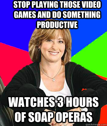 Stop playing those video games and do something productive watches 3 hours of soap operas - Stop playing those video games and do something productive watches 3 hours of soap operas  Sheltering Suburban Mom