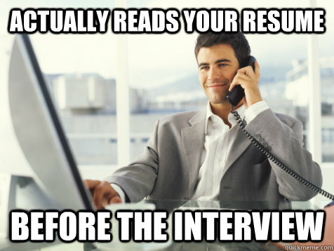 actually reads your resume before the interview - actually reads your resume before the interview  Good Guy Potential Employer