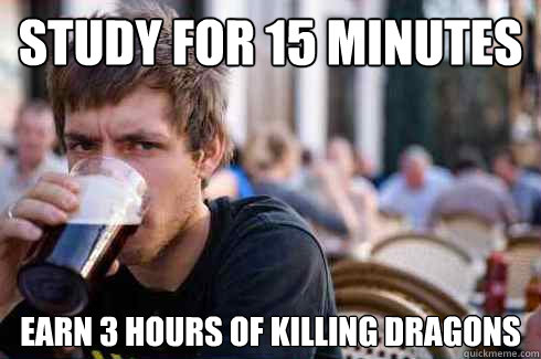study for 15 minutes earn 3 hours of killing dragons - study for 15 minutes earn 3 hours of killing dragons  Lazy College Senior