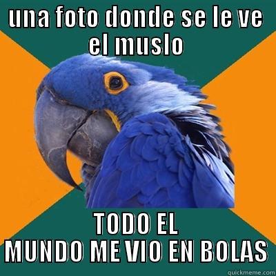 UNA FOTO DONDE SE LE VE EL MUSLO TODO EL MUNDO ME VIO EN BOLAS Paranoid Parrot