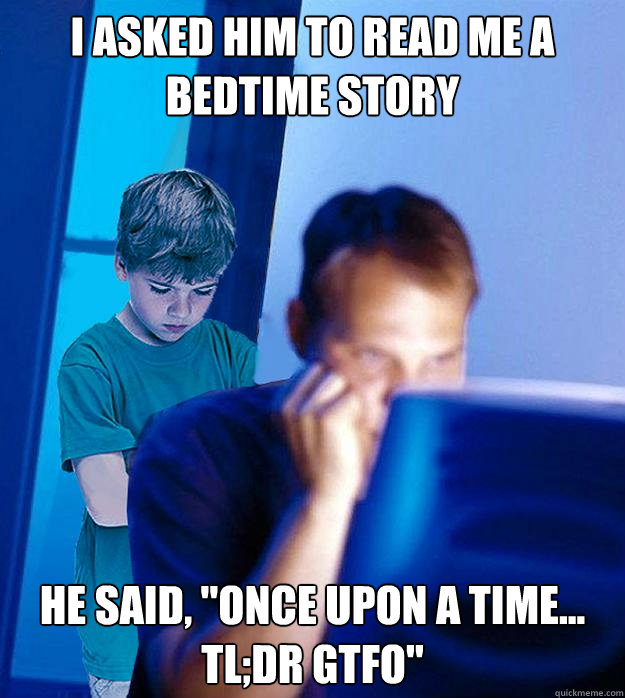 I ASKED HIM TO READ ME A BEDTIME STORY HE SAID,