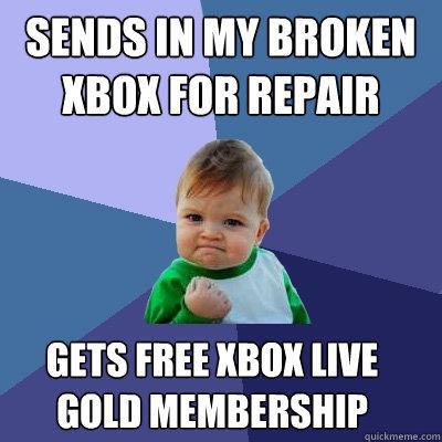 sends in my broken xbox for repair gets free xbox live gold membership  Success Kid