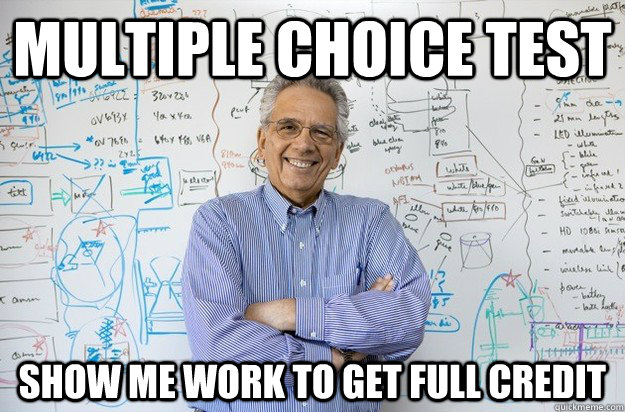 Multiple choice test show me work to get full credit - Multiple choice test show me work to get full credit  Engineering Professor