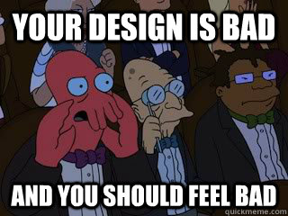 Your design is bad and you should feel bad - Your design is bad and you should feel bad  Bad Zoidberg