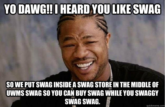 Yo Dawg!! I heard you like Swag So we put swag inside a swag store in the middle of UWMs swag so you can buy swag while you swaggy swag swag.  Yo Dawg Hadoop