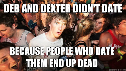 Deb and Dexter didn't date because people who date them end up dead - Deb and Dexter didn't date because people who date them end up dead  Misc