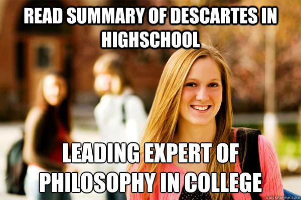 READ SUMMARY OF DESCARTES IN HIGHSCHOOL LEADING EXPERT OF PHILOSOPHY IN COLLEGE