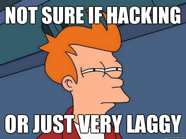 not sure if hacking or just very laggy - not sure if hacking or just very laggy  Futurama Fry