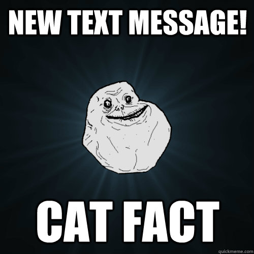 New Text Message! Cat Fact - New Text Message! Cat Fact  Forever Alone