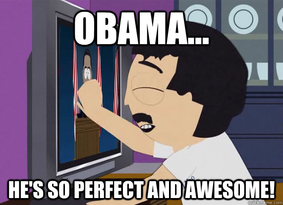 Obama... He's so perfect and awesome! - Obama... He's so perfect and awesome!  Misc