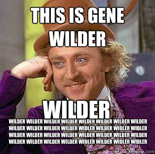 You gene wilder funny really