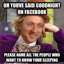 Oh Youve Said Goodnight On Facebook Please Name All The People Who