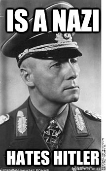 is a nazi Hates Hitler - is a nazi Hates Hitler  Good Guy Rommel