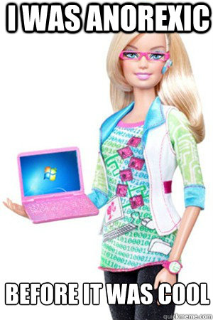 i was anorexic before it was cool - i was anorexic before it was cool  hipster barbie
