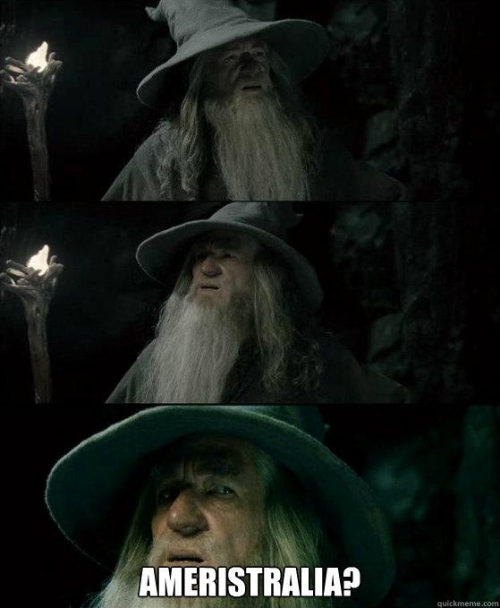 Ameristralia? -  Ameristralia?  Confused Gandalf