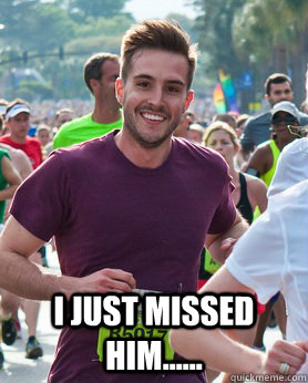 i just missed him...... -  i just missed him......  Ridiculously photogenic guy