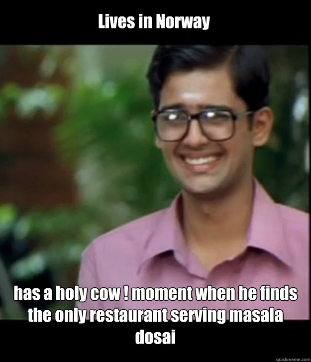 Lives in Norway has a holy cow ! moment when he finds the only restaurant serving masala dosai  Smart Iyer boy