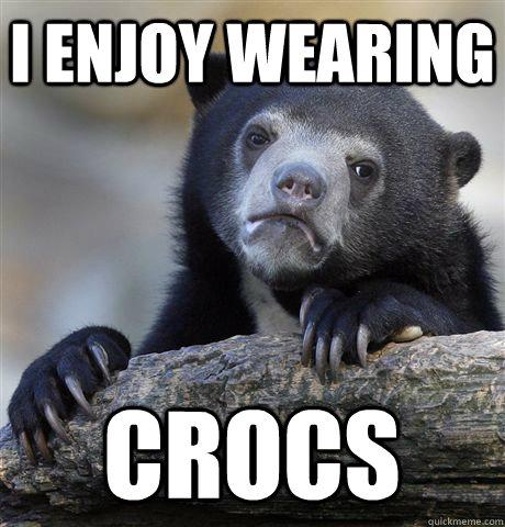 I Enjoy Wearing Crocs - I Enjoy Wearing Crocs  Confession Bear