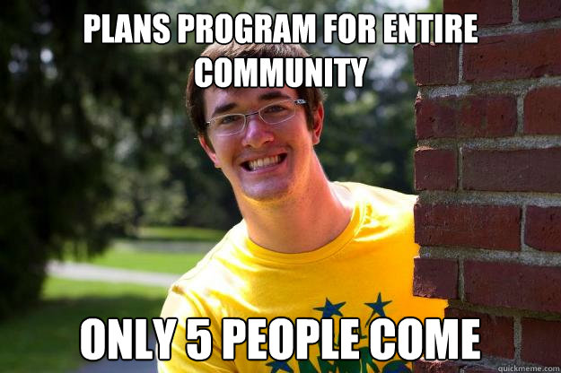 PLANS PROGRAM FOR ENTIRE COMMUNITY ONLY 5 PEOPLE COME  Terrible RA