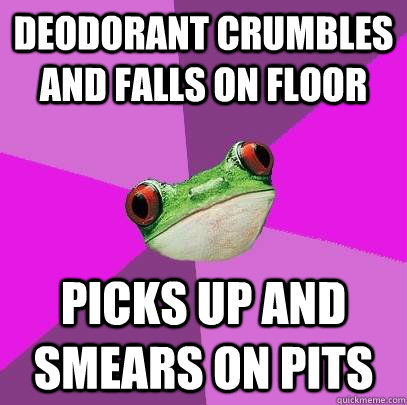 deodorant crumbles and falls on floor picks up and smears on pits - deodorant crumbles and falls on floor picks up and smears on pits  Foul Bachelorette Frog