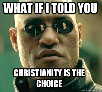 what if i told you Christianity is the choice - what if i told you Christianity is the choice  Matrix Morpheus