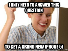 I only need to answer this question to get a brand new iPhone 5!